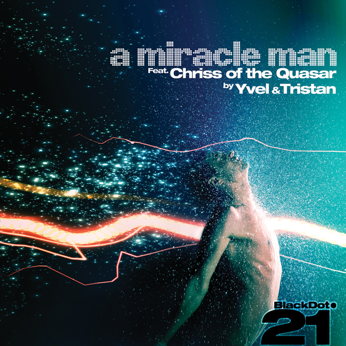 YVEL & TRISTAN feat CHRISS OF THE QUASAR - A Miracle Man