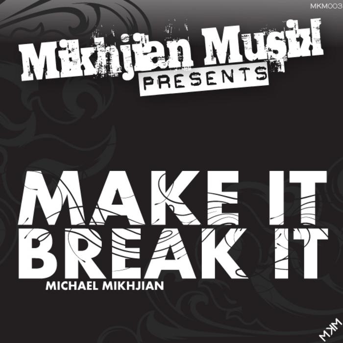 MIKHIJAN, Michael - Make It Break It