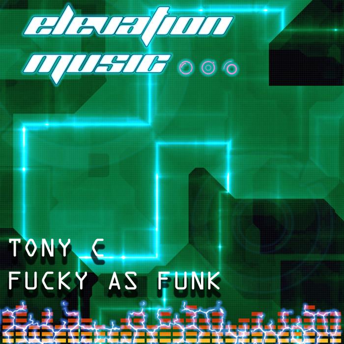 TONY C - Fucky As Funk