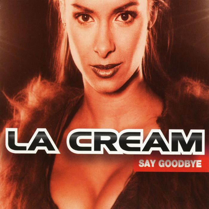 LA CREAM - Say Goodbye