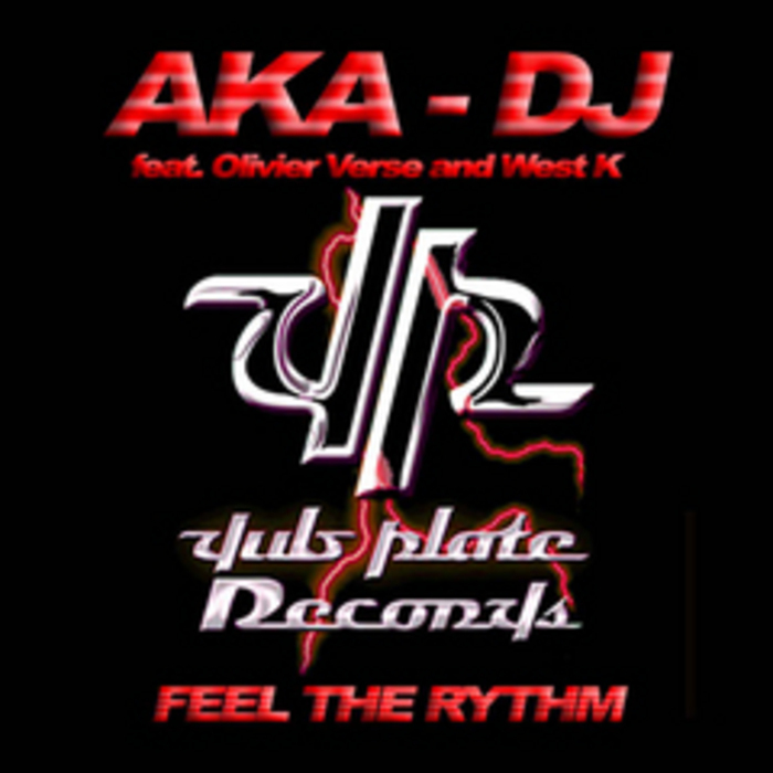 AKA DJ feat OLIVIER VERSE/WEST K - Feel The Rythm