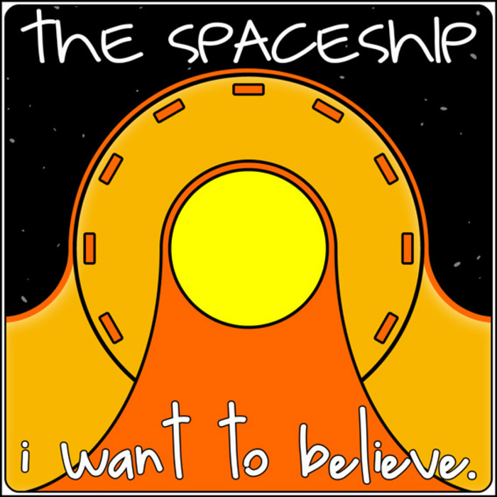 SPACESHIP, The - I Want To Believe