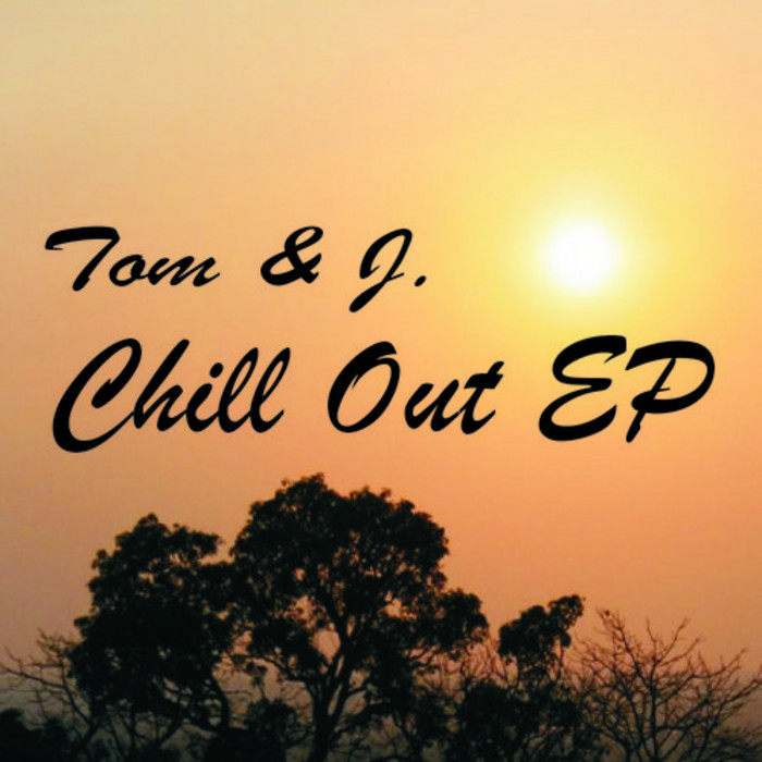 TOM & J - Chill Out EP
