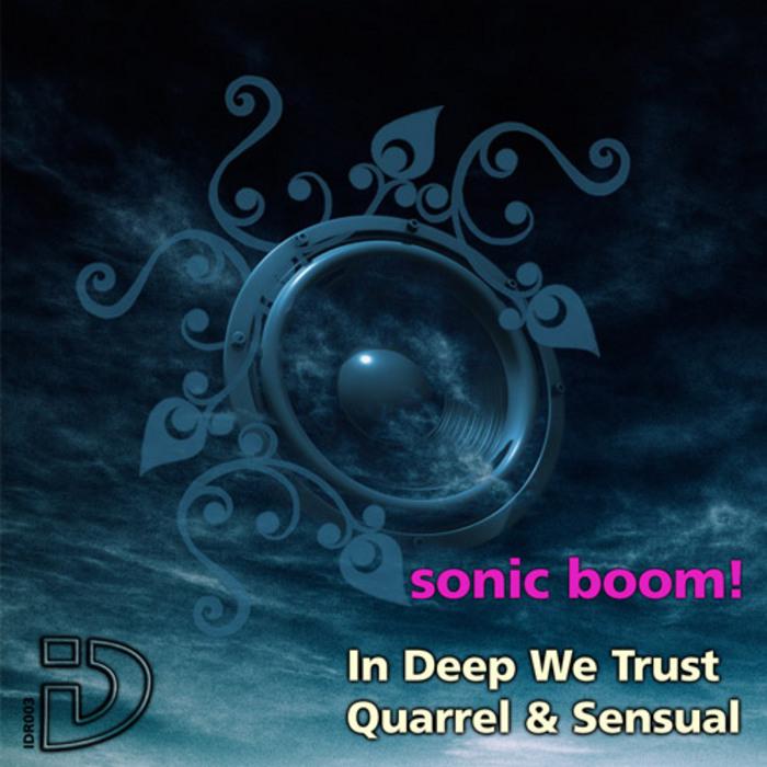 IN DEEP WE TRUST/QUARREL/SENSUAL - Sonic Boom!