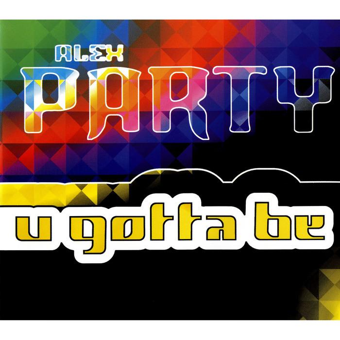 ALEX PARTY - U Gotta Be