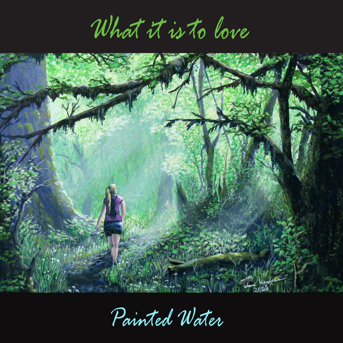 PAINTED WATER - What It Is To Love