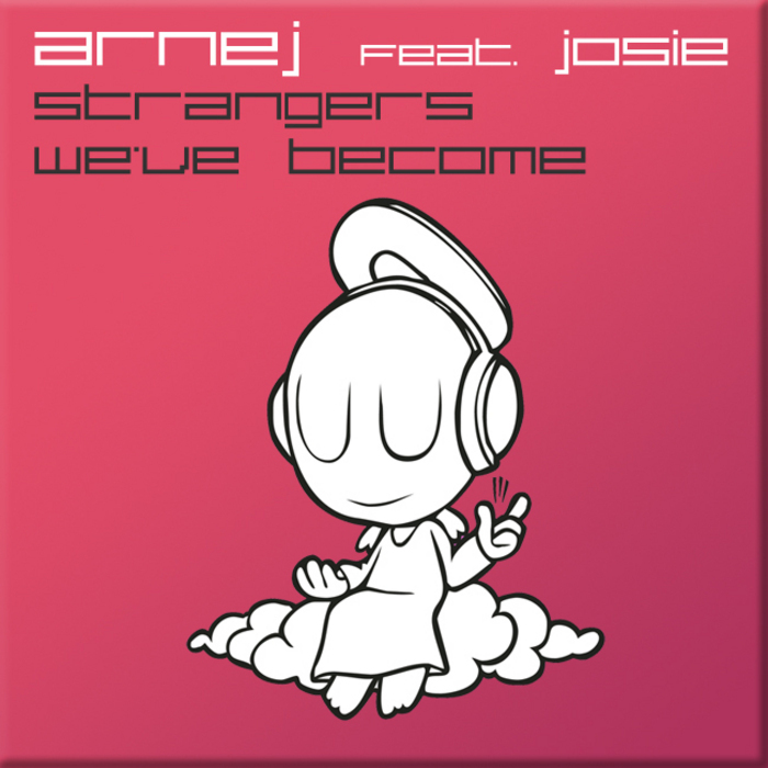 ARNEJ feat JOSIE - Strangers We've Become