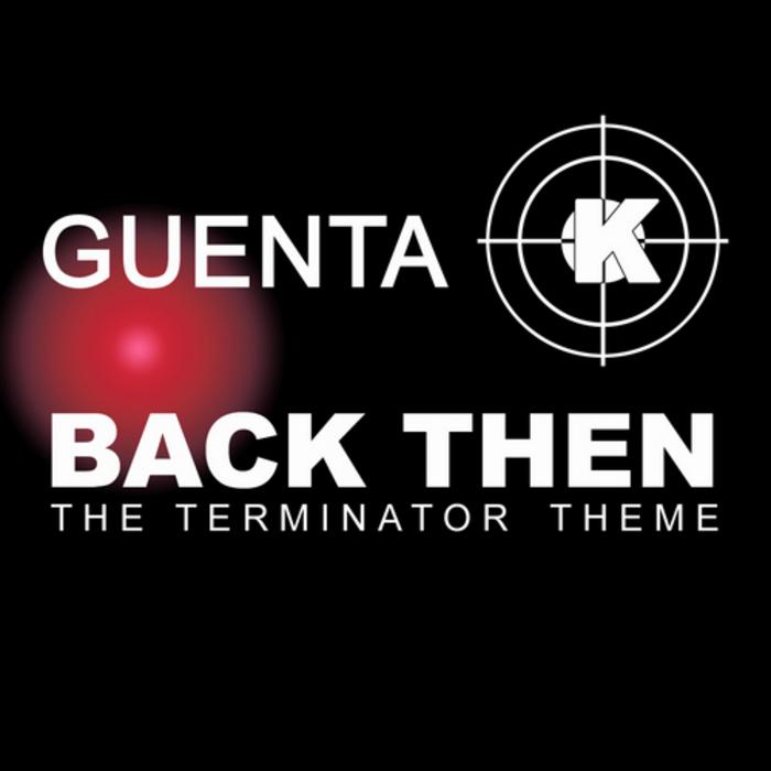 GUENTA K - Back Then (Terminator Theme)