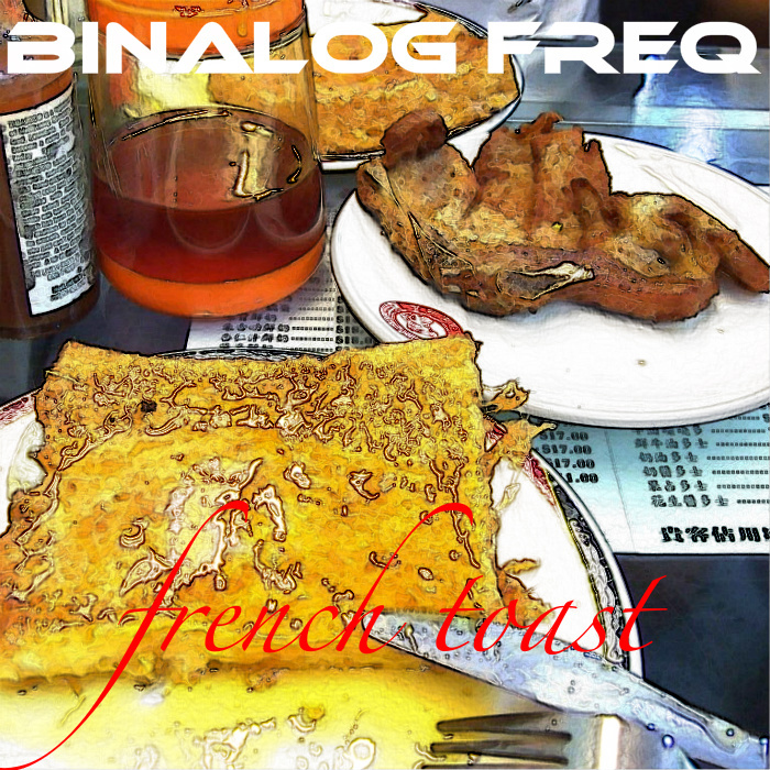 BINALOG FREQ - French Toast