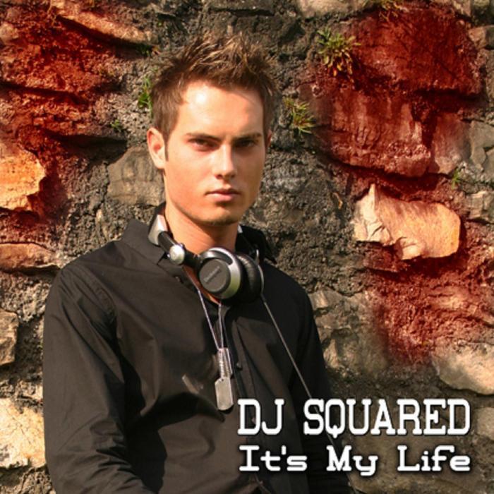 DJ SQUARED - It's My Life