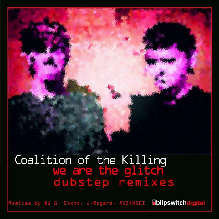 COALITION OF THE KILLING - We Are The Glitch (dubstep remixes)