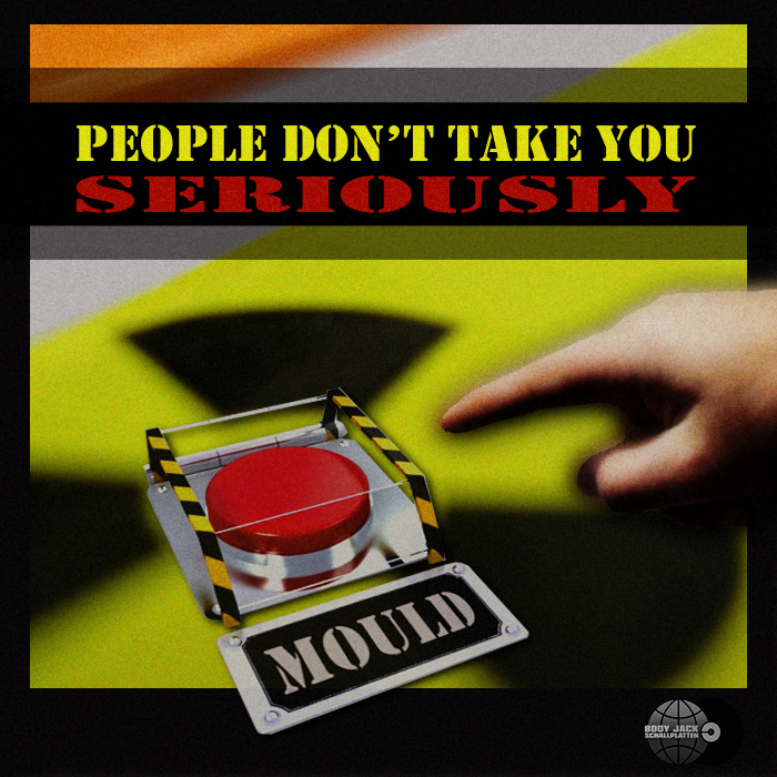MOULD - People Don't Take You Seriously