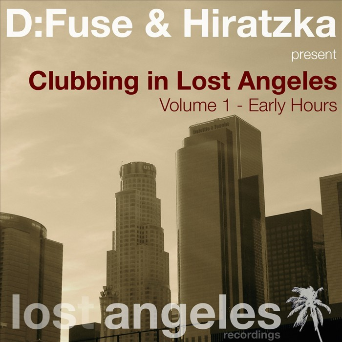 D FUSE/HIRATZKA/VARIOUS - Clubbing In Lost Angeles Volume 1 - Early Hours