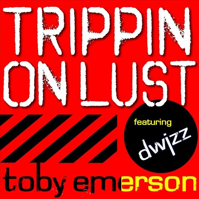 EMERSON, Toby feat DWIZZ - Trippin' On Lust