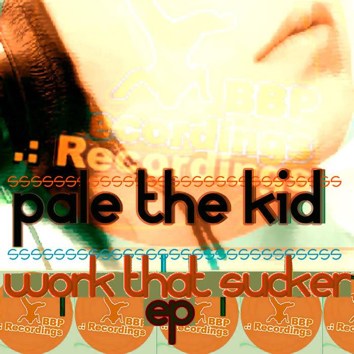 PALE THE KID - Work That Sucker EP