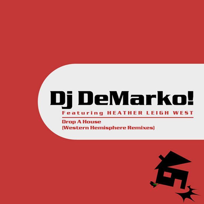 DJ DEMARKO! feat HEATHER LEIGH WEST - Drop A House (Western Hemisphere Remixes)