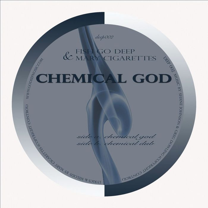 FISH GO DEEP/MARY CIGARETTES - Chemical God