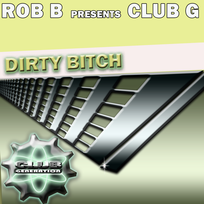 ROB B presents CLUB G - Dirty Bitch