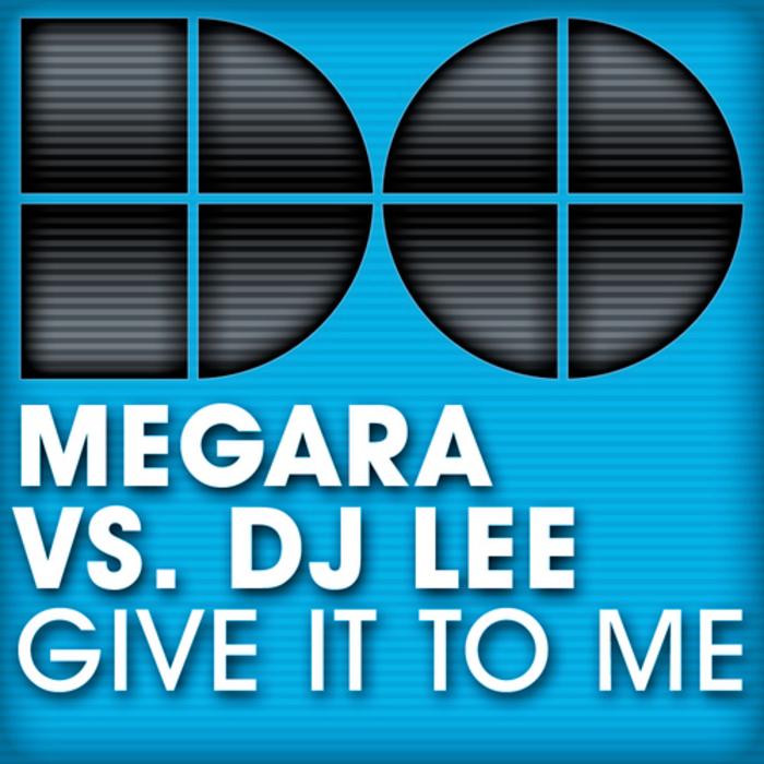 MEGARA vs DJ LEE - Give It To Me