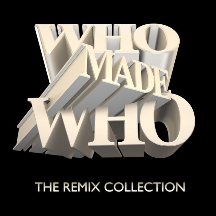 WHO MADE WHO - The Remix Collection