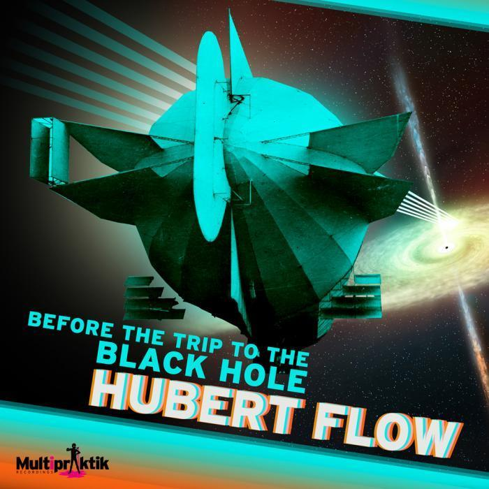 HUBERT FLOW - Before The Trip To The Black Hole