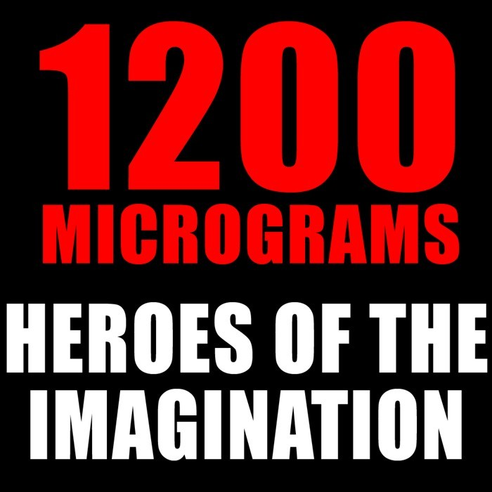 1200 MICROGRAMS - Heroes Of The Imagination