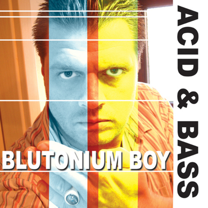 BLUTONIUM BOY - Acid & Bass