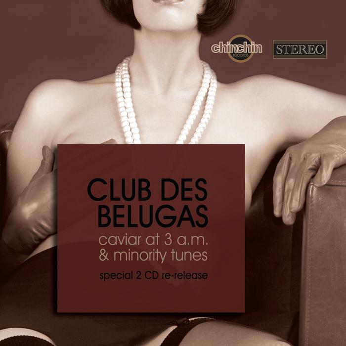 CLUB DES BELUGAS - Caviar At 3AM & Minority Tunes