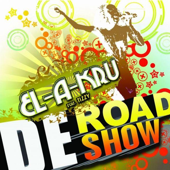 EL A KRU feat TIZZY/RICHARD TRUMPET - De Road Show