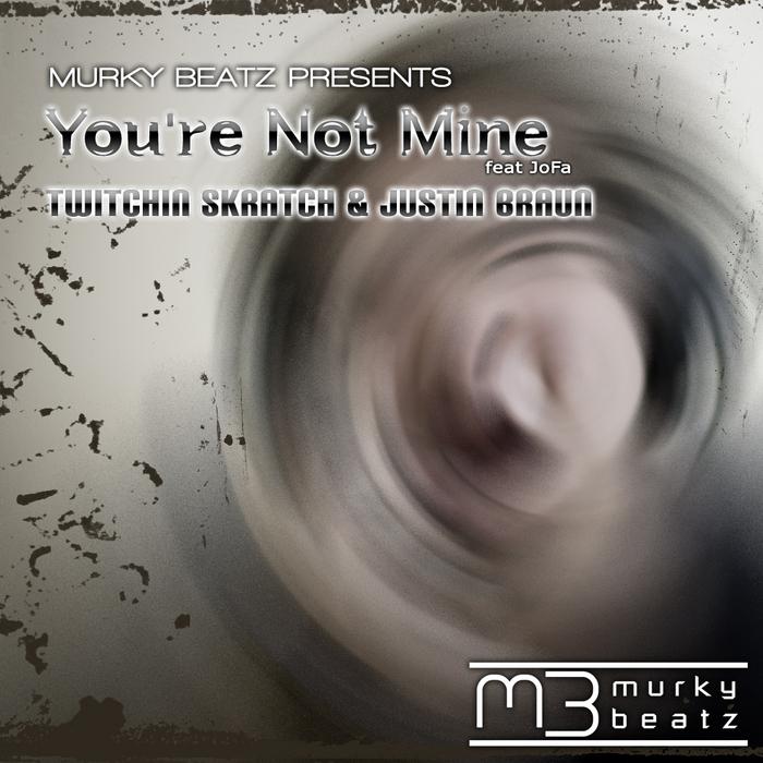 TWITCHIN SKRATCH/JUSTIN BRAUN feat JOFA - You're Not Mine
