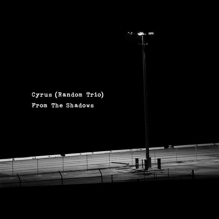 CYRUS/RANDOM TRIO - From The Shadows