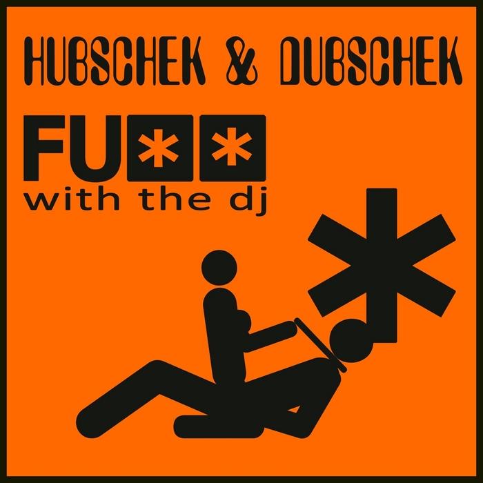 Hubschek & Dubschek - Fuck With The DJ