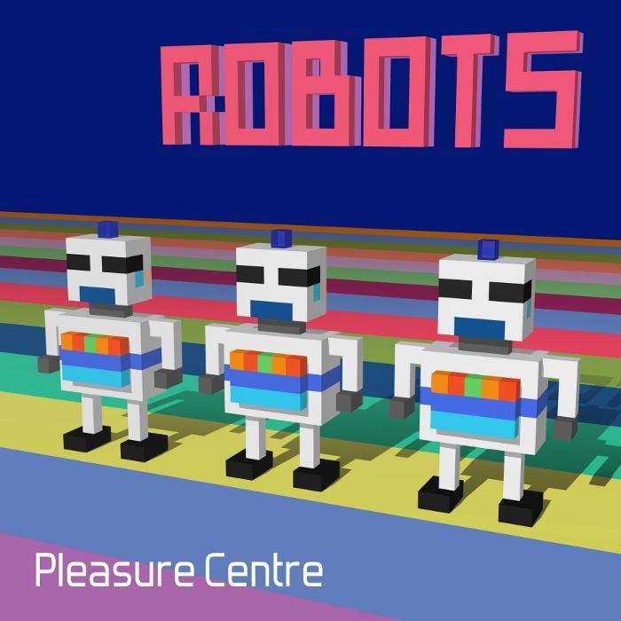 PLEASURE CENTRE - Robots
