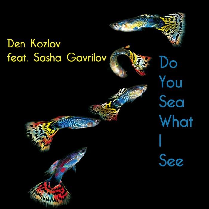 KOZLOV, Den feat SASHA GAVRILOV - Do You Sea What I See