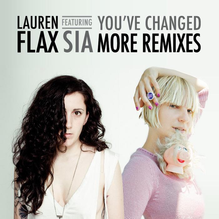 FLAX, Lauren feat SIA - You've Changed (remixes)