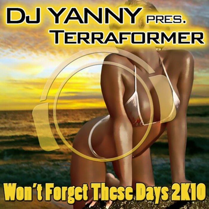 DJ Yanny pres. Terraformer - Won't Forget These Days 2K10 (Dance Edition)