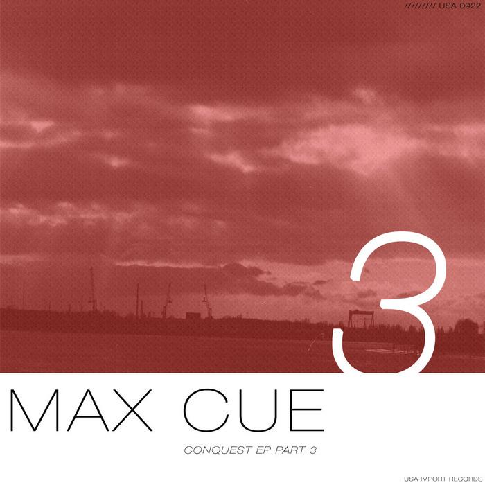 CUE, Max - Conquest: Part 3