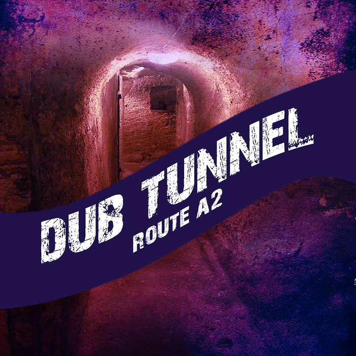 VARIOUS - Dub Tunnel: Route A2