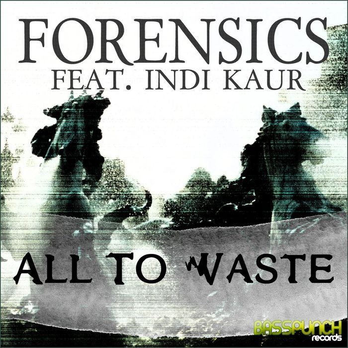FORENSICS feat INDI KAUR - All To Waste