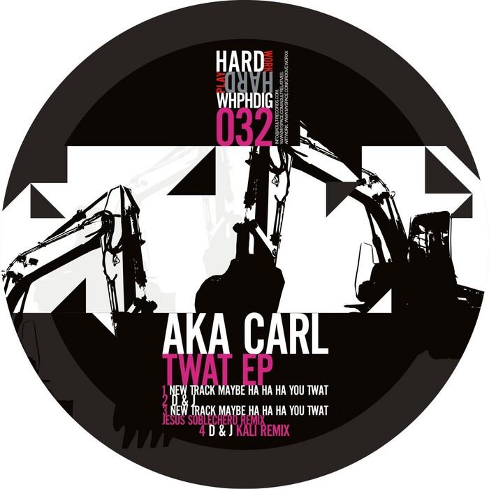 AKA CARL - Twat EP