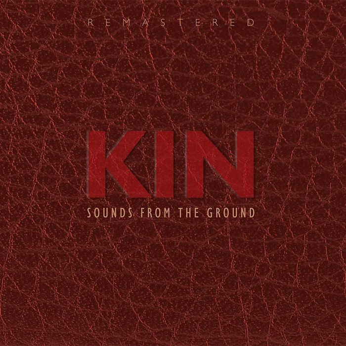 SOUNDS FROM THE GROUND - Kin Remastered