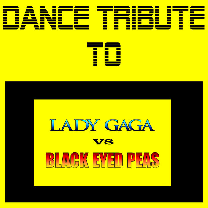 VARIOUS - Dance Tribute To Lady Gaga Vs Black Eyed Peas