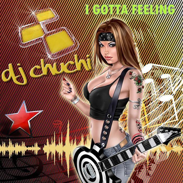 DJ CHUCHI - I Gotta Feeling