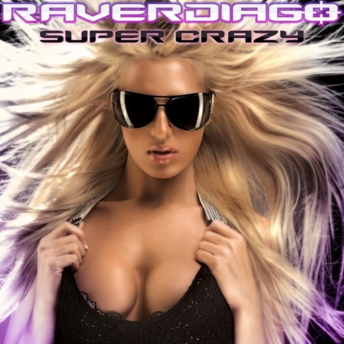 Raverdiago - Super Crazy