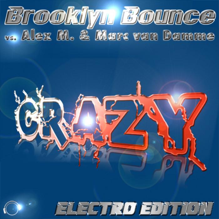 BROOKLYN BOUNCE vs ALEX M & MARC VAN DAMME - Crazy (Electro Bundle)