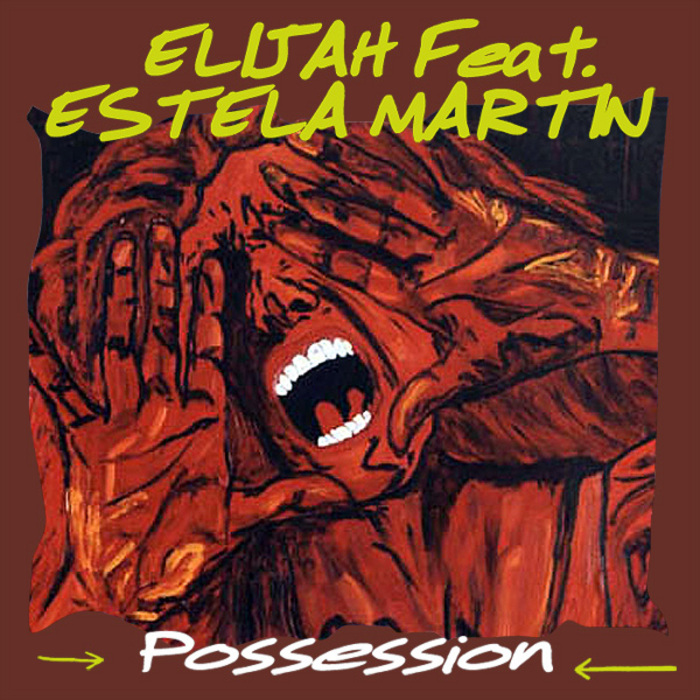 ELIJAH feat ESTELA MARTIN - Possession