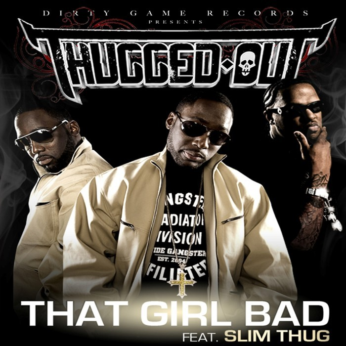 THUGGED OUT feat SLIM THUG - That Girl Bad