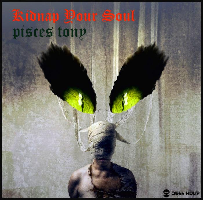 PISCES TONY - Kidnap Your Soul