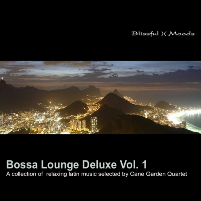 VARIOUS - Bossa Lounge Deluxe Vol 1: A Collection Of Relaxing Latin Music Selected By Cane Garden Quartet