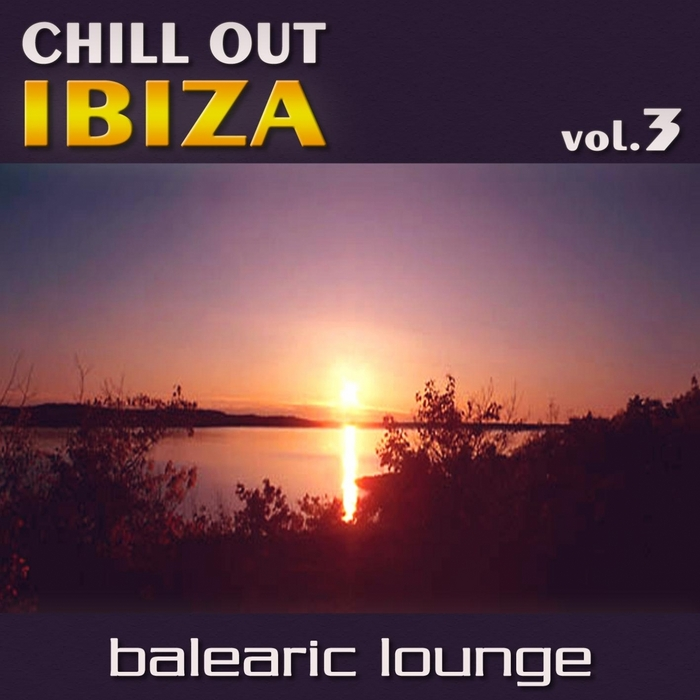 VARIOUS - Chill Out Ibiza Vol 3 (Balearic Lounge)